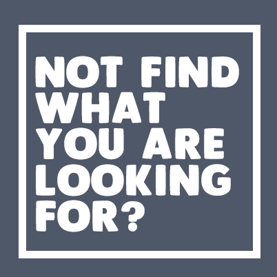 Not Find What You Are Looking For?